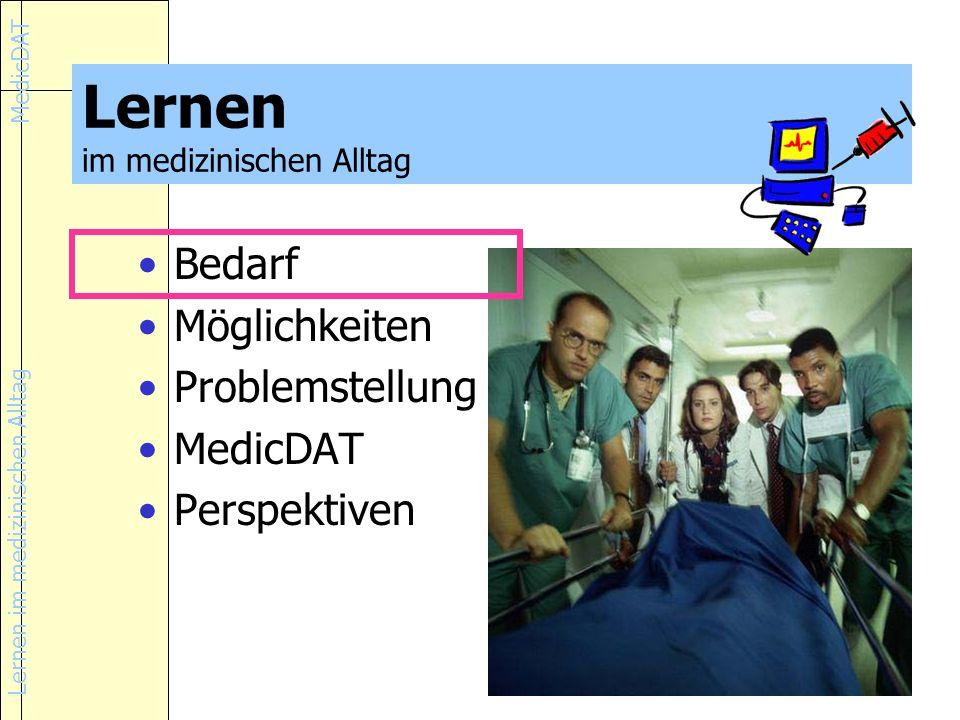 Lernen im medizinischen Alltag MedicDAT Lernen im medizinischen Alltag Bedarf Möglichkeiten Problemstellung MedicDAT Perspektiven