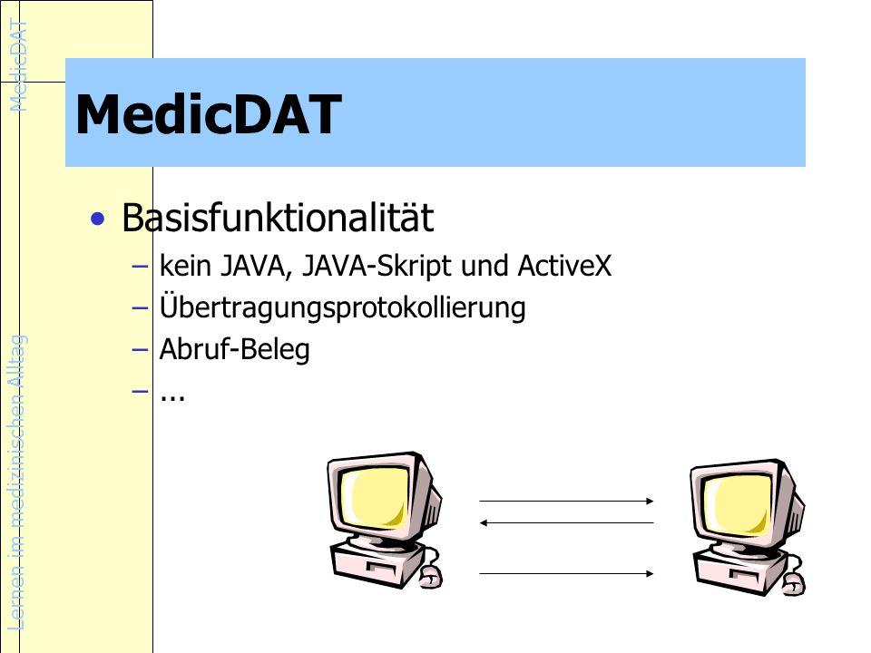 Lernen im medizinischen Alltag MedicDAT Basisfunktionalität –kein JAVA, JAVA-Skript und ActiveX –Übertragungsprotokollierung –Abruf-Beleg –...