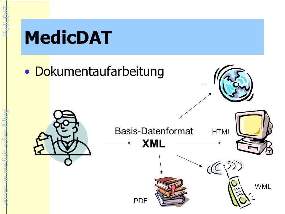 Lernen im medizinischen Alltag MedicDAT Dokumentaufarbeitung Basis-Datenformat XML... HTML WML PDF