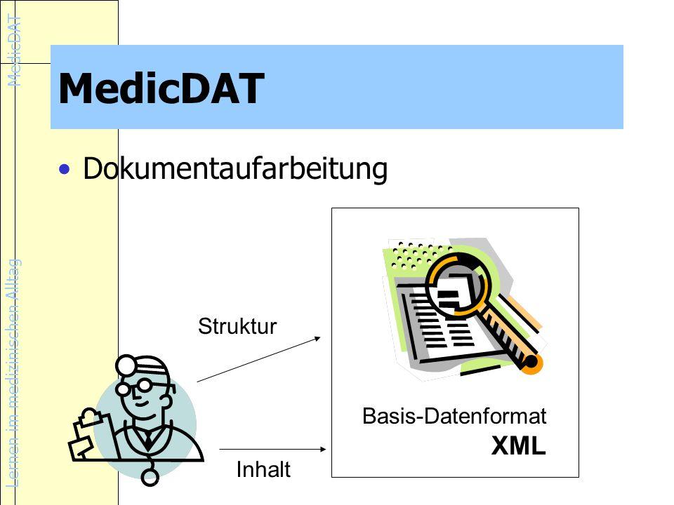 Lernen im medizinischen Alltag MedicDAT Dokumentaufarbeitung Basis-Datenformat XML Inhalt Struktur