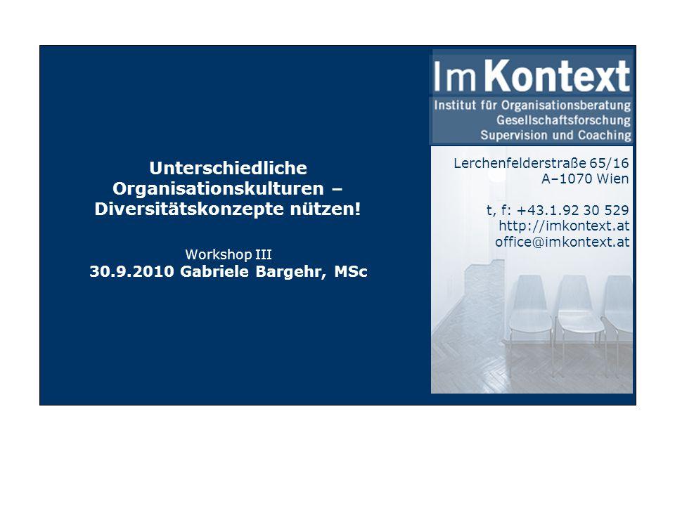 Lerchenfelderstraße 65/16 A–1070 Wien t, f: +43.1.92 30 529 http://imkontext.at office@imkontext.at Unterschiedliche Organisationskulturen – Diversitä