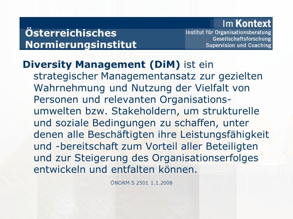 Österreichisches Normierungsinstitut Diversity Management (DiM) ist ein strategischer Managementansatz zur gezielten Wahrnehmung und Nutzung der Vielf
