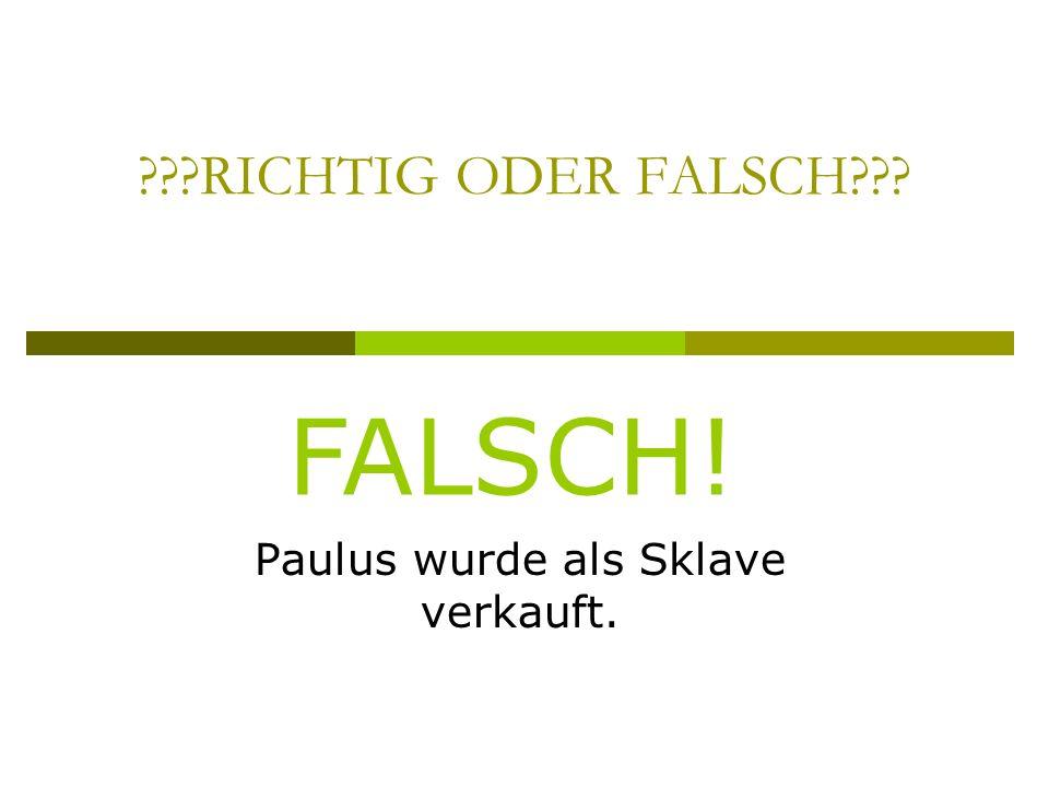 RICHTIG ODER FALSCH Paulus wurde als Sklave verkauft. FALSCH!