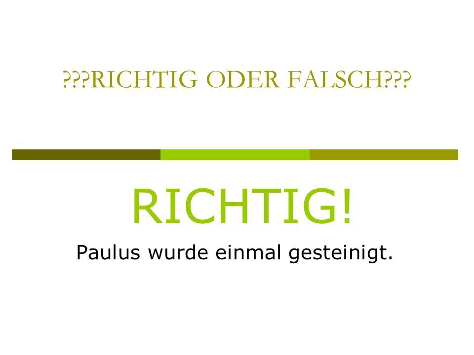 ???RICHTIG ODER FALSCH??? Paulus wurde einmal gesteinigt. RICHTIG!