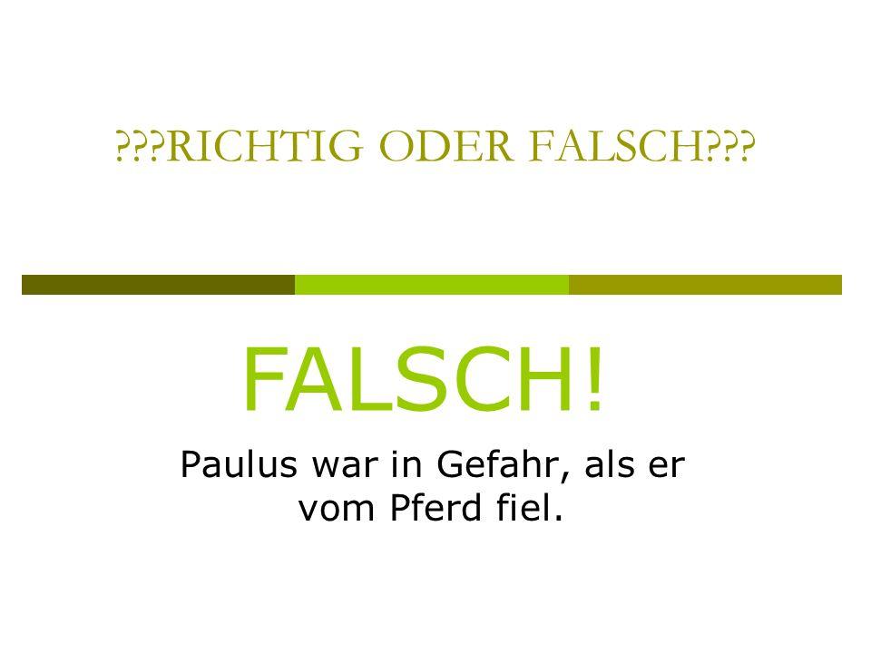 RICHTIG ODER FALSCH Paulus war in Gefahr, als er vom Pferd fiel. FALSCH!