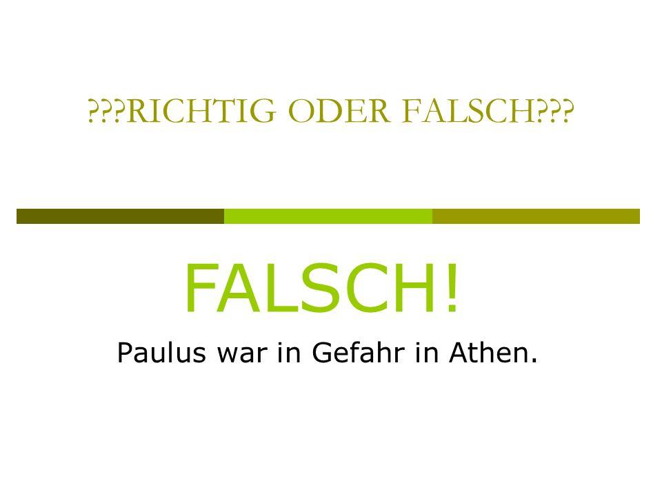 RICHTIG ODER FALSCH Paulus war in Gefahr in Athen. FALSCH!