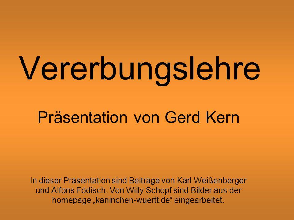 Vererbungslehre Präsentation von Gerd Kern In dieser Präsentation sind Beiträge von Karl Weißenberger und Alfons Födisch.