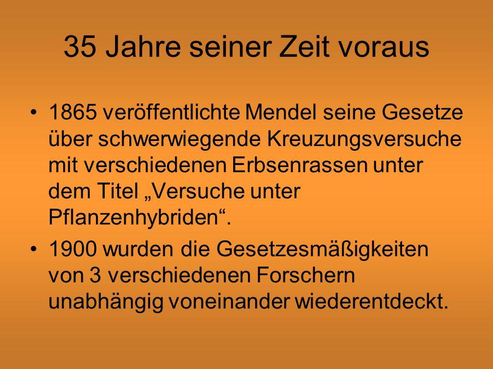 35 Jahre seiner Zeit voraus 1865 veröffentlichte Mendel seine Gesetze über schwerwiegende Kreuzungsversuche mit verschiedenen Erbsenrassen unter dem Titel Versuche unter Pflanzenhybriden.