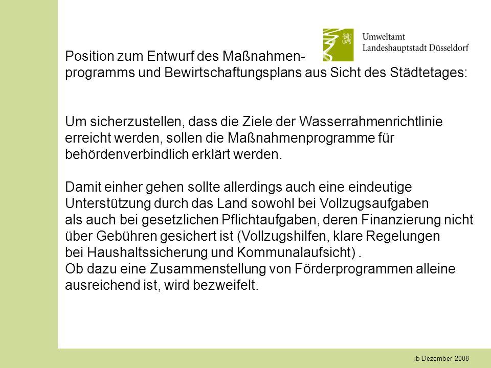 ib Dezember 2008 Position zum Entwurf des Maßnahmen- programms und Bewirtschaftungsplans aus Sicht des Städtetages: Um sicherzustellen, dass die Ziele der Wasserrahmenrichtlinie erreicht werden, sollen die Maßnahmenprogramme für behördenverbindlich erklärt werden.
