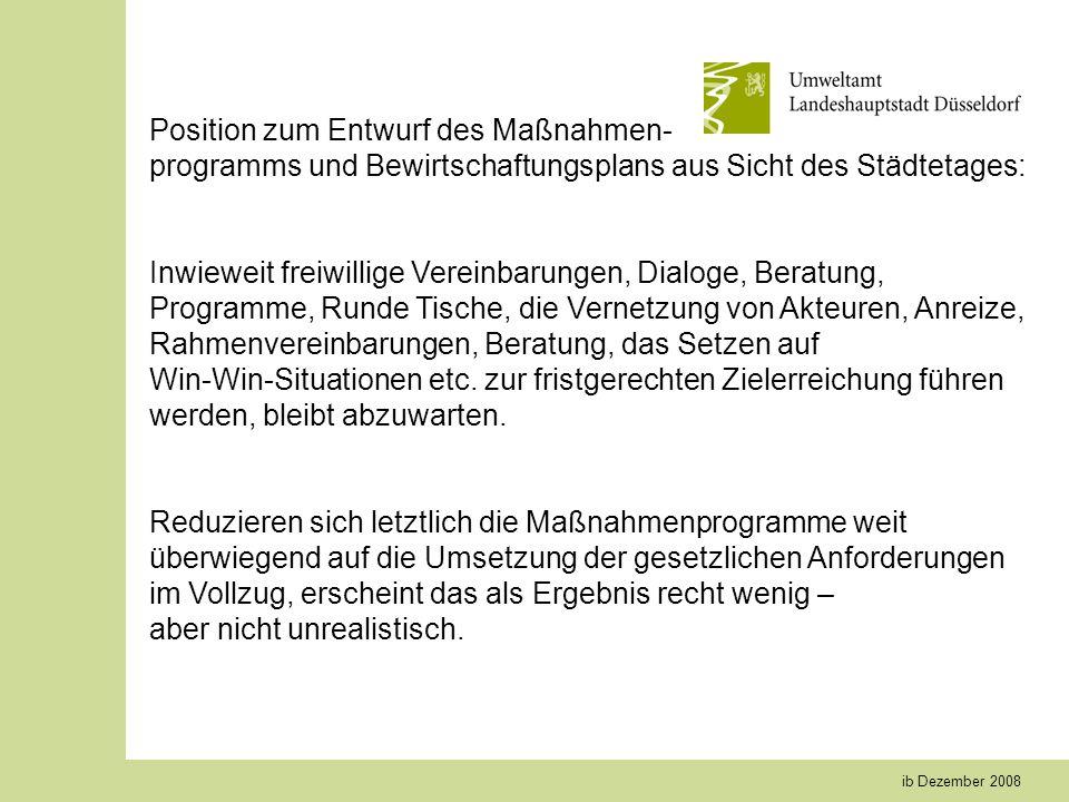 ib Dezember 2008 Position zum Entwurf des Maßnahmen- programms und Bewirtschaftungsplans aus Sicht des Städtetages: Inwieweit freiwillige Vereinbarungen, Dialoge, Beratung, Programme, Runde Tische, die Vernetzung von Akteuren, Anreize, Rahmenvereinbarungen, Beratung, das Setzen auf Win-Win-Situationen etc.