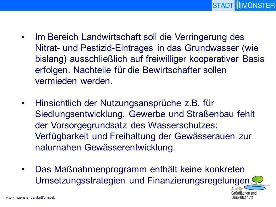 www.muenster.de/stadt/umwelt Im Bereich Landwirtschaft soll die Verringerung des Nitrat- und Pestizid-Eintrages in das Grundwasser (wie bislang) ausschließlich auf freiwilliger kooperativer Basis erfolgen.