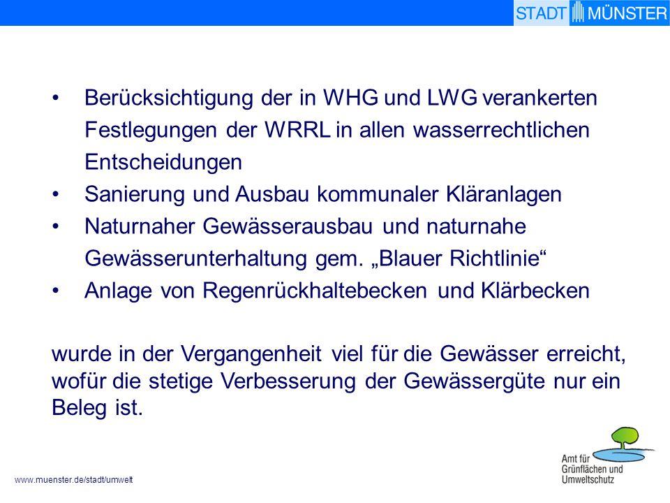 www.muenster.de/stadt/umwelt Berücksichtigung der in WHG und LWG verankerten Festlegungen der WRRL in allen wasserrechtlichen Entscheidungen Sanierung und Ausbau kommunaler Kläranlagen Naturnaher Gewässerausbau und naturnahe Gewässerunterhaltung gem.
