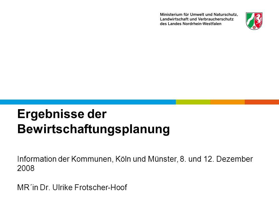 Ergebnisse der Bewirtschaftungsplanung MR´in Dr. Ulrike Frotscher-Hoof Information der Kommunen, Köln und Münster, 8. und 12. Dezember 2008