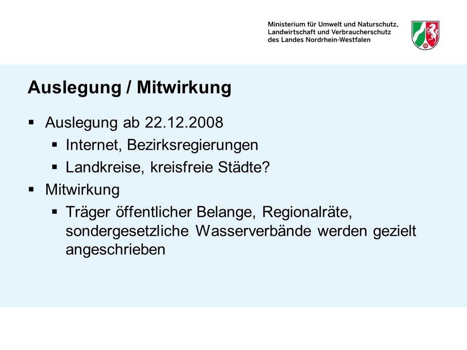 Auslegung / Mitwirkung Auslegung ab 22.12.2008 Internet, Bezirksregierungen Landkreise, kreisfreie Städte? Mitwirkung Träger öffentlicher Belange, Reg