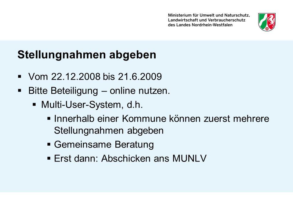 Stellungnahmen abgeben Vom 22.12.2008 bis 21.6.2009 Bitte Beteiligung – online nutzen. Multi-User-System, d.h. Innerhalb einer Kommune können zuerst m