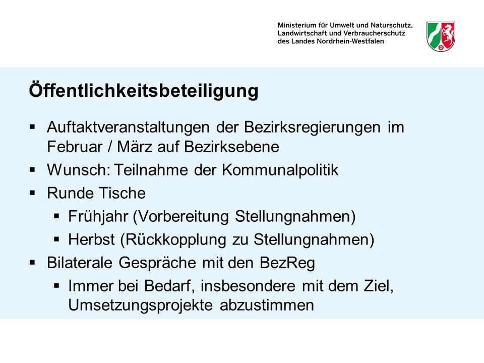 Öffentlichkeitsbeteiligung Auftaktveranstaltungen der Bezirksregierungen im Februar / März auf Bezirksebene Wunsch: Teilnahme der Kommunalpolitik Rund