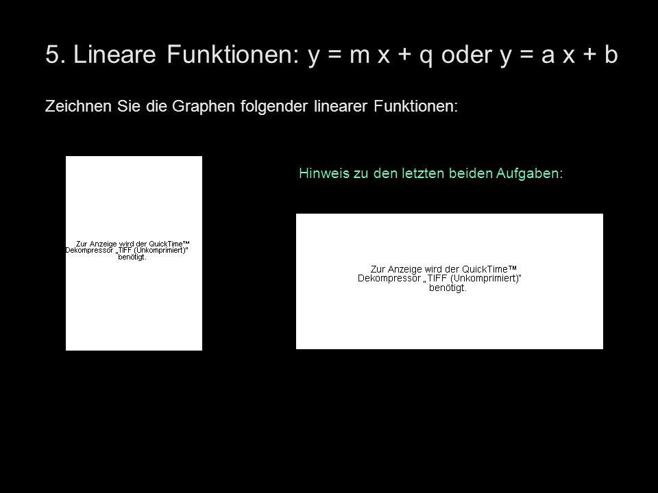 5. Lineare Funktionen: y = m x + q oder y = a x + b Zeichnen Sie die Graphen folgender linearer Funktionen: Hinweis zu den letzten beiden Aufgaben: