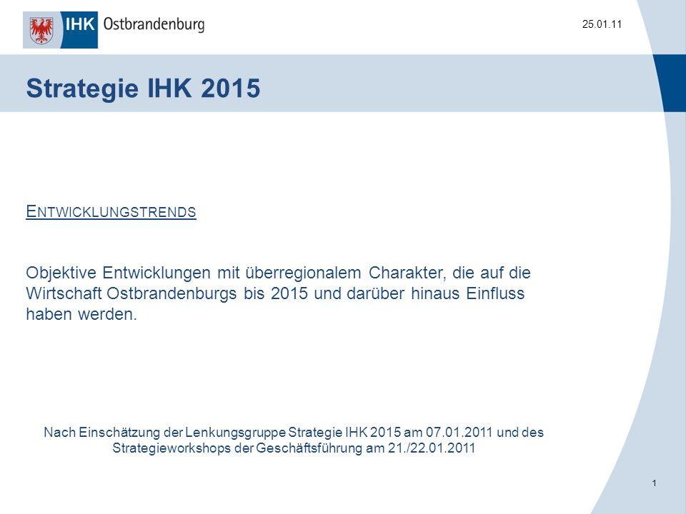 1 25.01.11 E NTWICKLUNGSTRENDS Objektive Entwicklungen mit überregionalem Charakter, die auf die Wirtschaft Ostbrandenburgs bis 2015 und darüber hinaus Einfluss haben werden.