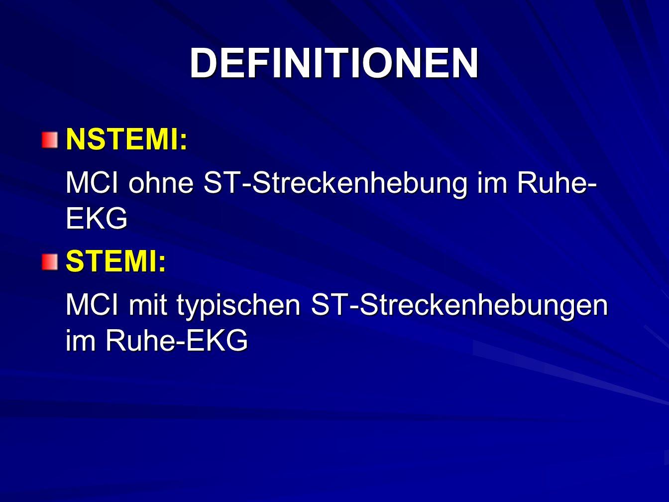 DEFINITIONEN NSTEMI: MCI ohne ST-Streckenhebung im Ruhe- EKG STEMI: MCI mit typischen ST-Streckenhebungen im Ruhe-EKG