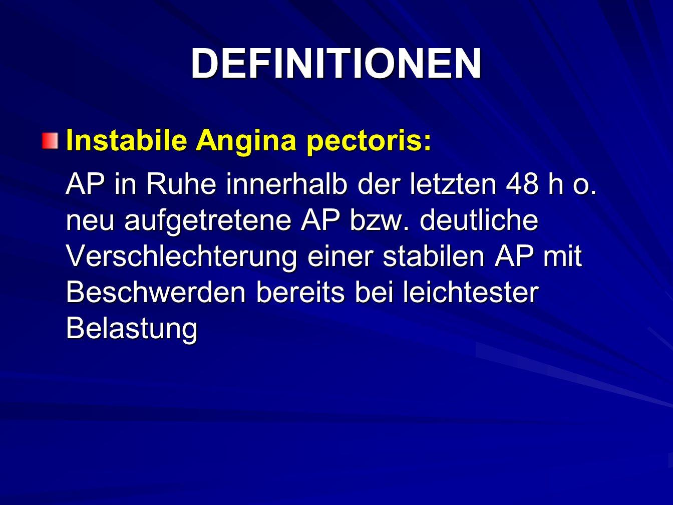 DEFINITIONEN Instabile Angina pectoris: AP in Ruhe innerhalb der letzten 48 h o.