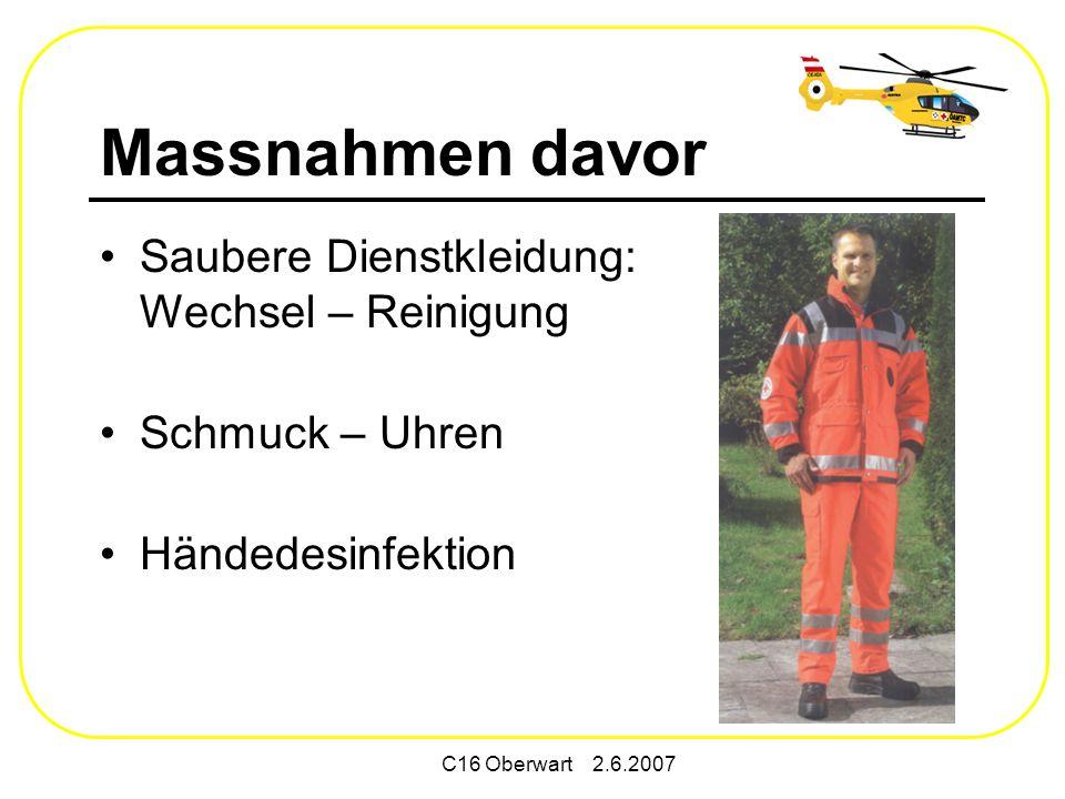 C16 Oberwart 2.6.2007 Massnahmen davor Saubere Dienstkleidung: Wechsel – Reinigung Schmuck – Uhren Händedesinfektion