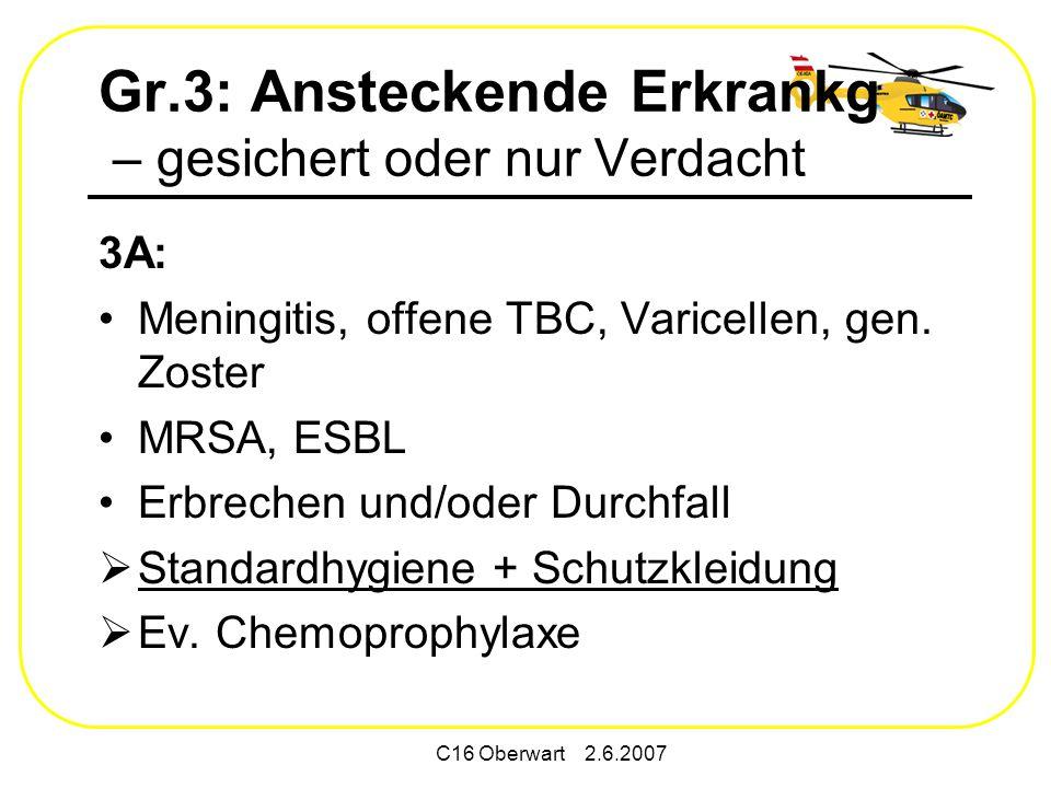 C16 Oberwart 2.6.2007 Gr.3: Ansteckende Erkrankg – gesichert oder nur Verdacht 3A: Meningitis, offene TBC, Varicellen, gen.