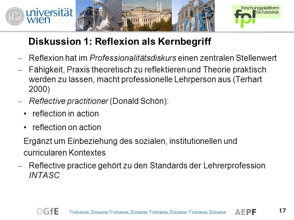 17 Vorname, Zuname; Vorname, Zuname, Vorname, Zuname; Vorname, Zuname AEPF Diskussion 1: Reflexion als Kernbegriff Reflexion hat im Professionalitätsd