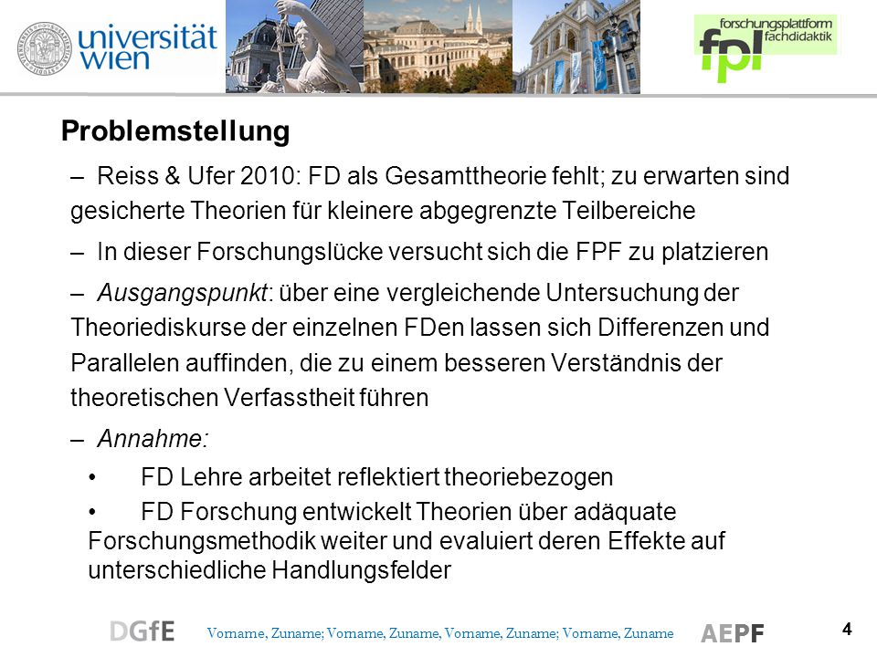 4 Vorname, Zuname; Vorname, Zuname, Vorname, Zuname; Vorname, Zuname AEPF Problemstellung –Reiss & Ufer 2010: FD als Gesamttheorie fehlt; zu erwarten