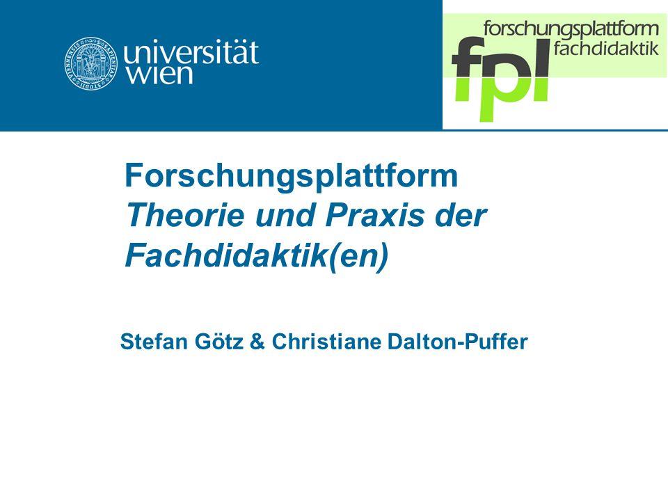 Forschungsplattform Theorie und Praxis der Fachdidaktik(en) Stefan Götz & Christiane Dalton-Puffer