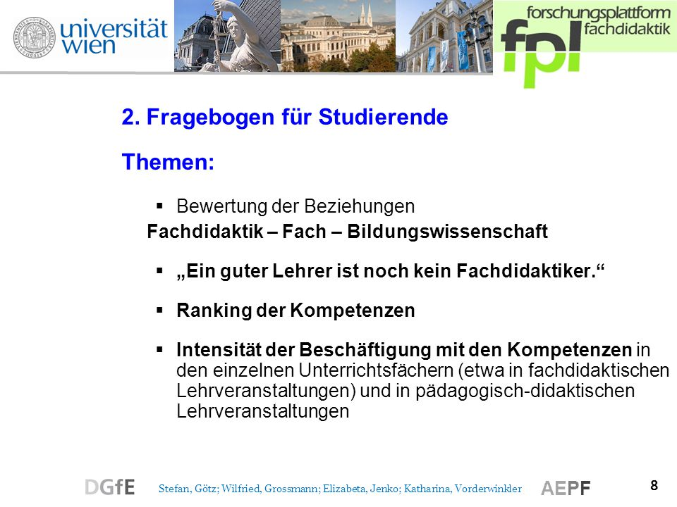 8 Stefan, Götz; Wilfried, Grossmann; Elizabeta, Jenko; Katharina, Vorderwinkler AEPF 2. Fragebogen für Studierende Themen: Bewertung der Beziehungen F