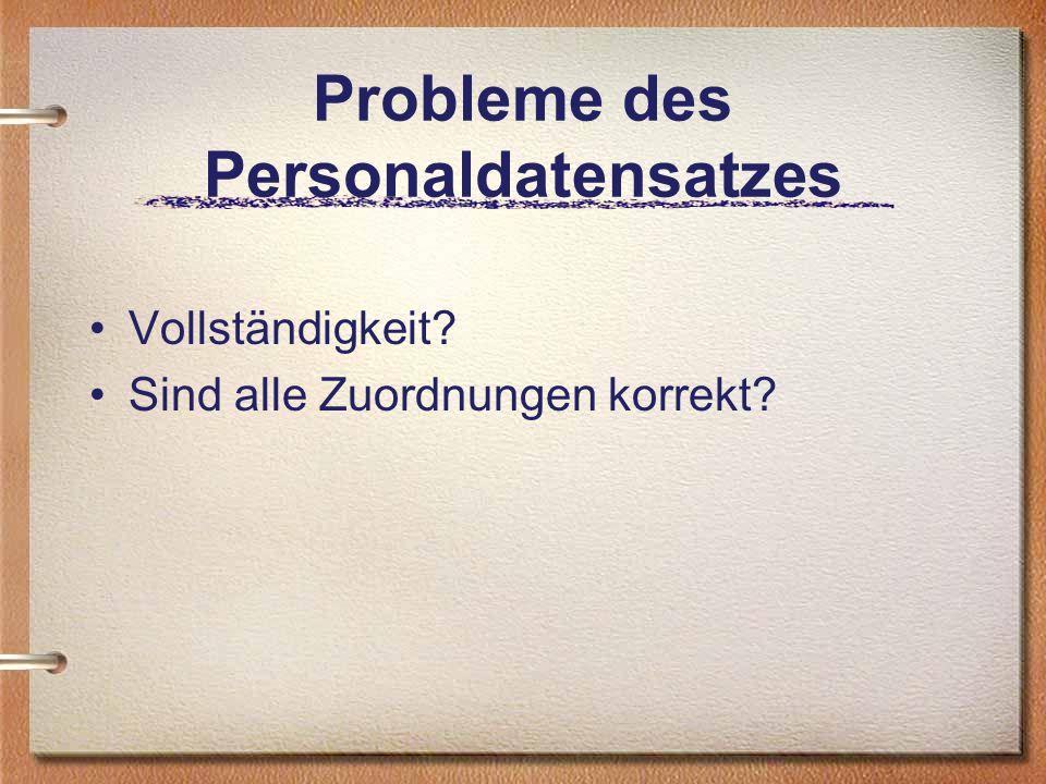 Probleme des Personaldatensatzes Vollständigkeit? Sind alle Zuordnungen korrekt?