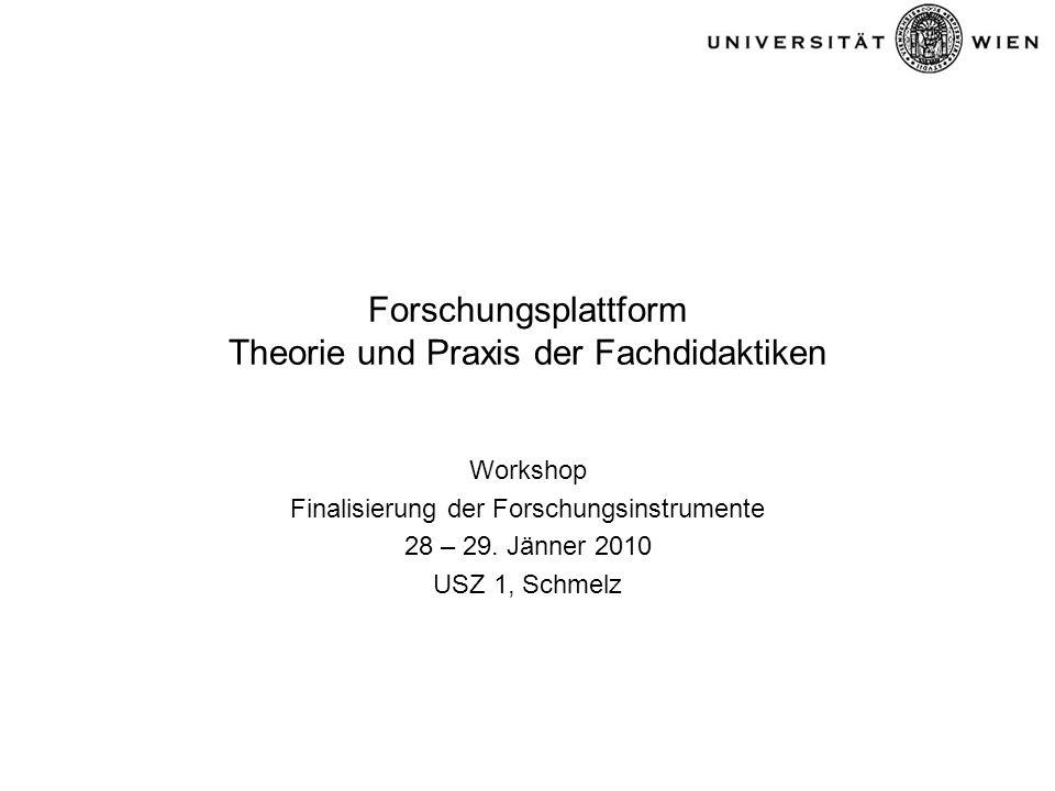 Forschungsplattform Theorie und Praxis der Fachdidaktiken Workshop Finalisierung der Forschungsinstrumente 28 – 29.