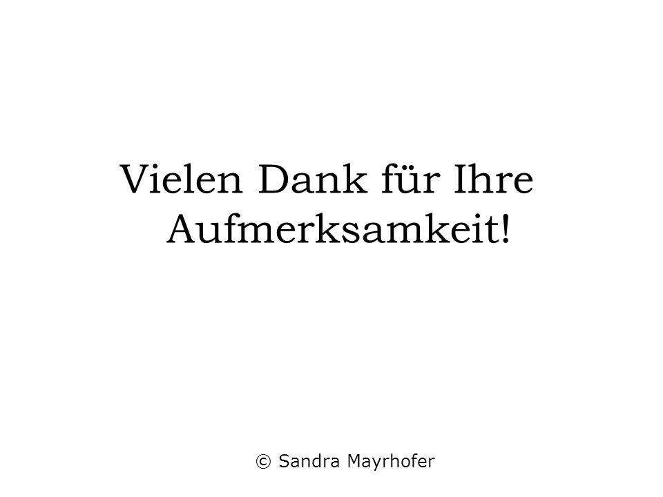 Vielen Dank für Ihre Aufmerksamkeit! © Sandra Mayrhofer