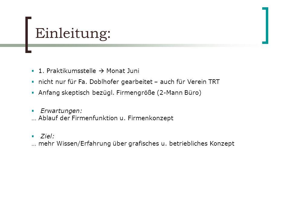 Einleitung: 1. Praktikumsstelle Monat Juni nicht nur für Fa. Doblhofer gearbeitet – auch für Verein TRT Anfang skeptisch bezügl. Firmengröße (2-Mann B