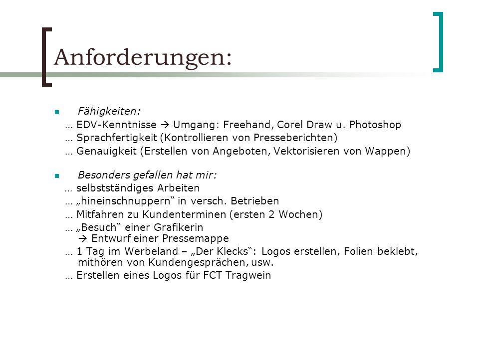 Anforderungen: Fähigkeiten: … EDV-Kenntnisse Umgang: Freehand, Corel Draw u. Photoshop … Sprachfertigkeit (Kontrollieren von Presseberichten) … Genaui