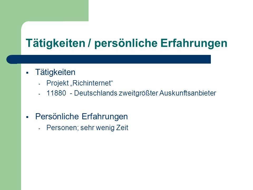 Tätigkeiten / persönliche Erfahrungen Tätigkeiten - Projekt Richinternet - 11880 - Deutschlands zweitgrößter Auskunftsanbieter Persönliche Erfahrungen