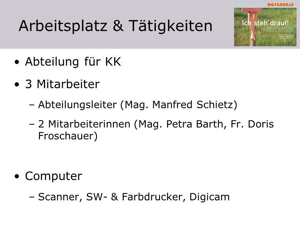 Arbeitsplatz & Tätigkeiten Abteilung für KK 3 Mitarbeiter –Abteilungsleiter (Mag. Manfred Schietz) –2 Mitarbeiterinnen (Mag. Petra Barth, Fr. Doris Fr
