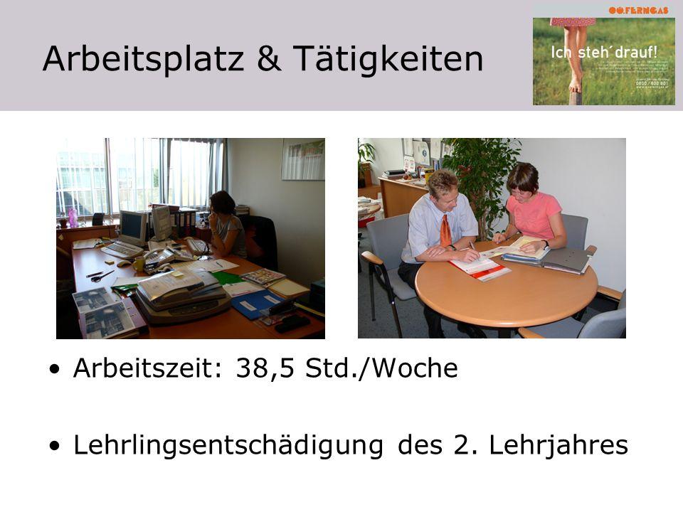 Arbeitsplatz & Tätigkeiten Arbeitszeit: 38,5 Std./Woche Lehrlingsentschädigung des 2. Lehrjahres