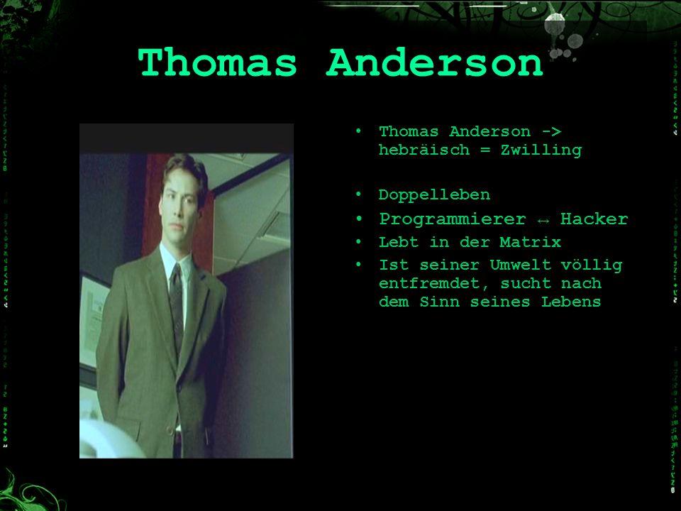 Thomas Anderson Thomas Anderson -> hebräisch = Zwilling Doppelleben Programmierer Hacker Lebt in der Matrix Ist seiner Umwelt völlig entfremdet, sucht