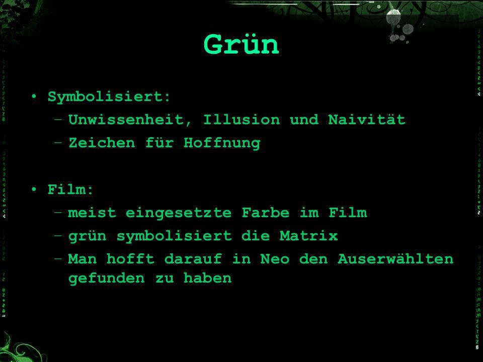 Grün Symbolisiert: –Unwissenheit, Illusion und Naivität –Zeichen für Hoffnung Film: –meist eingesetzte Farbe im Film –grün symbolisiert die Matrix –Ma
