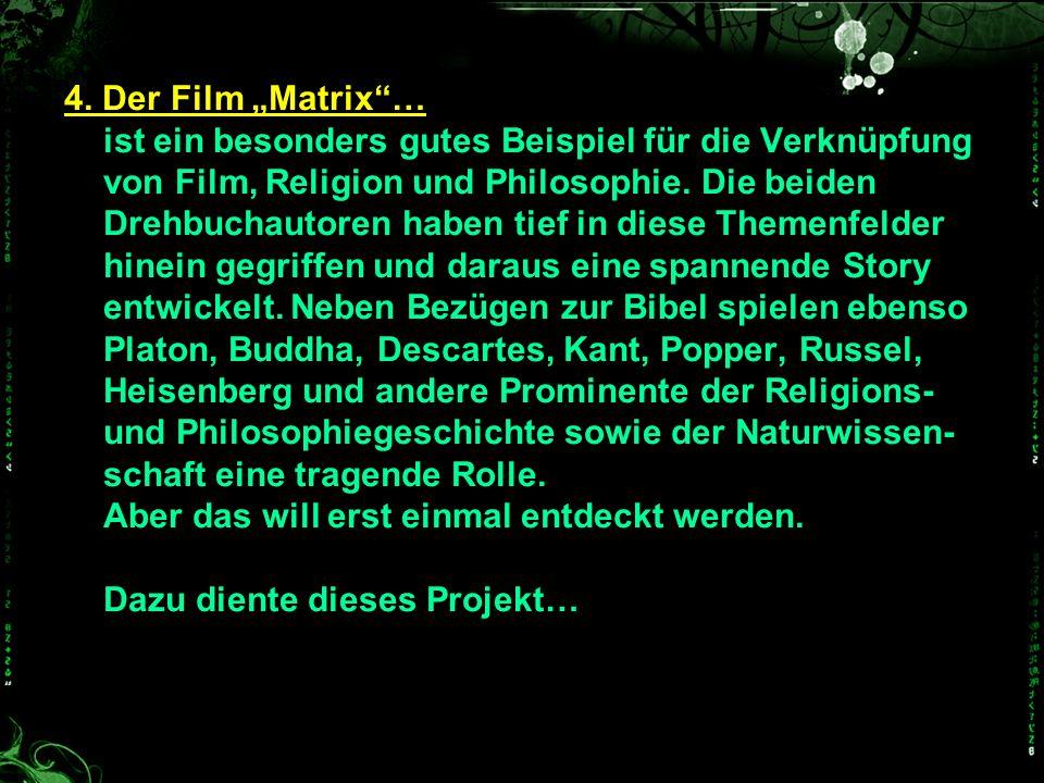 4. Der Film Matrix… ist ein besonders gutes Beispiel für die Verknüpfung von Film, Religion und Philosophie. Die beiden Drehbuchautoren haben tief in