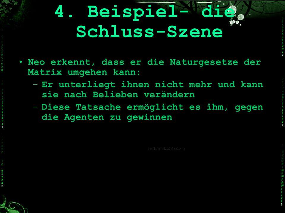 4. Beispiel- die Schluss-Szene Neo erkennt, dass er die Naturgesetze der Matrix umgehen kann: –E–Er unterliegt ihnen nicht mehr und kann sie nach Beli