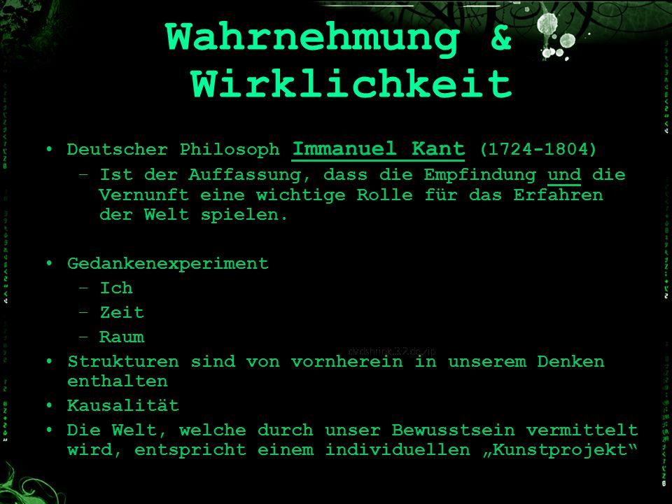 Wahrnehmung & Wirklichkeit Deutscher Philosoph Immanuel Kant (1724-1804) –I–Ist der Auffassung, dass die Empfindung und die Vernunft eine wichtige Rol