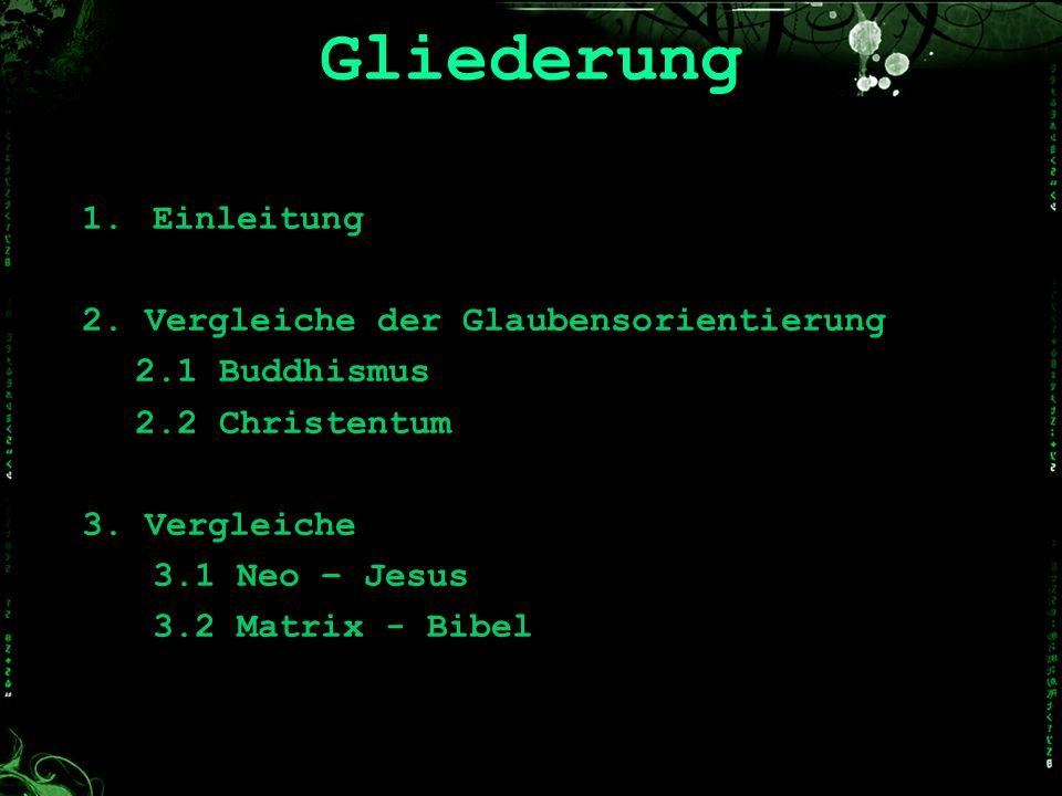 Gliederung 1.Einleitung 2. Vergleiche der Glaubensorientierung 2.1 Buddhismus 2.2 Christentum 3. Vergleiche 3.1 Neo – Jesus 3.2 Matrix - Bibel