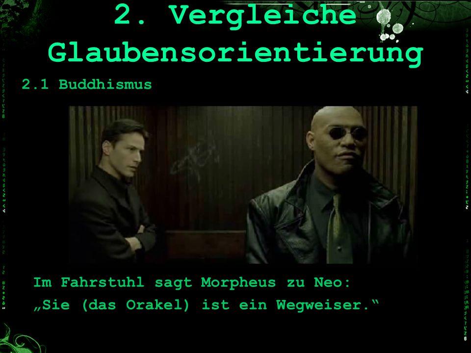 2.1 Buddhismus Im Fahrstuhl sagt Morpheus zu Neo: Sie (das Orakel) ist ein Wegweiser. 2. Vergleiche Glaubensorientierung