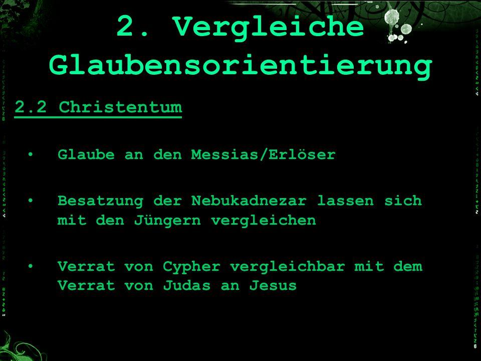 2.2 Christentum Glaube an den Messias/Erlöser Besatzung der Nebukadnezar lassen sich mit den Jüngern vergleichen Verrat von Cypher vergleichbar mit de