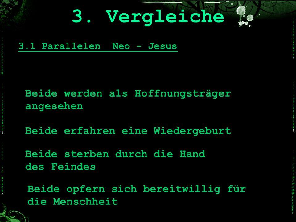 3.1 Parallelen Neo - Jesus Beide werden als Hoffnungsträger angesehen Beide erfahren eine Wiedergeburt Beide sterben durch die Hand des Feindes Beide