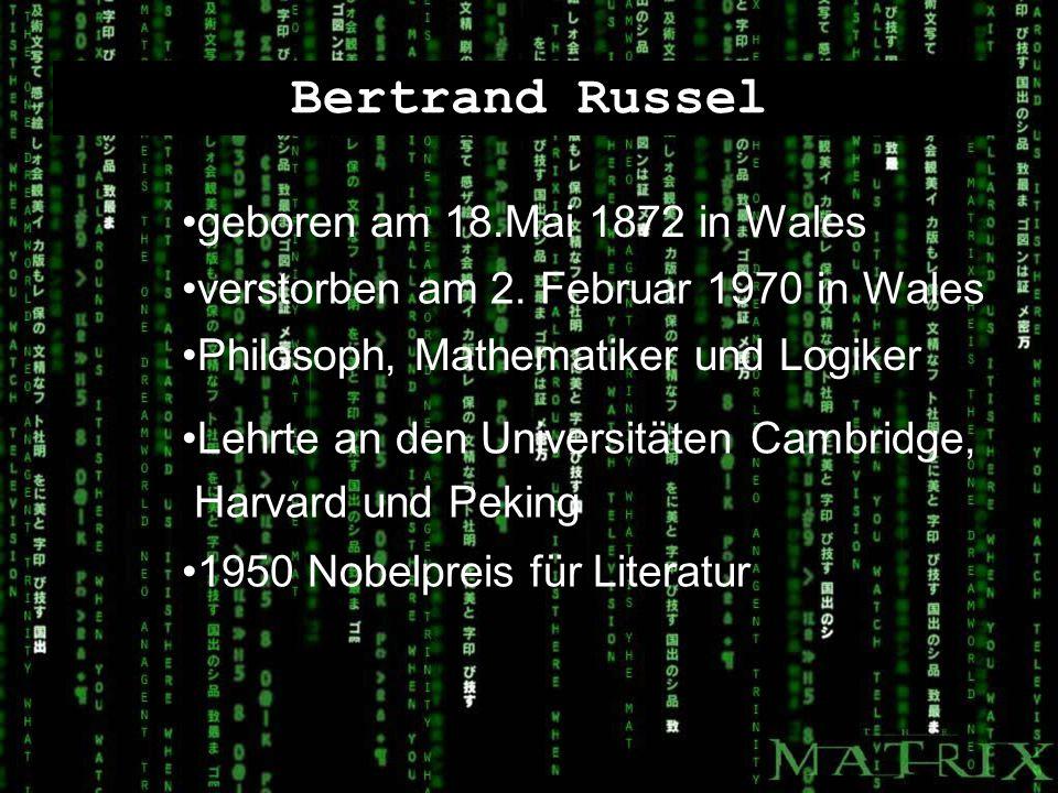 Bertrand Russel geboren am 18.Mai 1872 in Wales verstorben am 2. Februar 1970 in Wales Philosoph, Mathematiker und Logiker Lehrte an den Universitäten