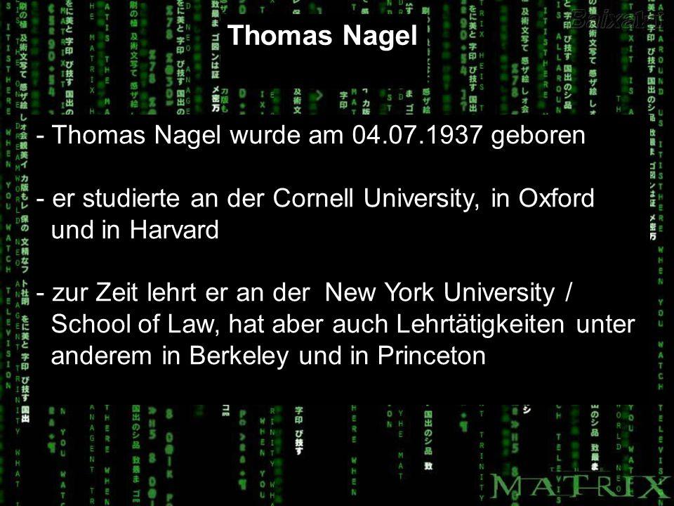 Thomas Nagel - Thomas Nagel wurde am 04.07.1937 geboren - er studierte an der Cornell University, in Oxford und in Harvard - zur Zeit lehrt er an der