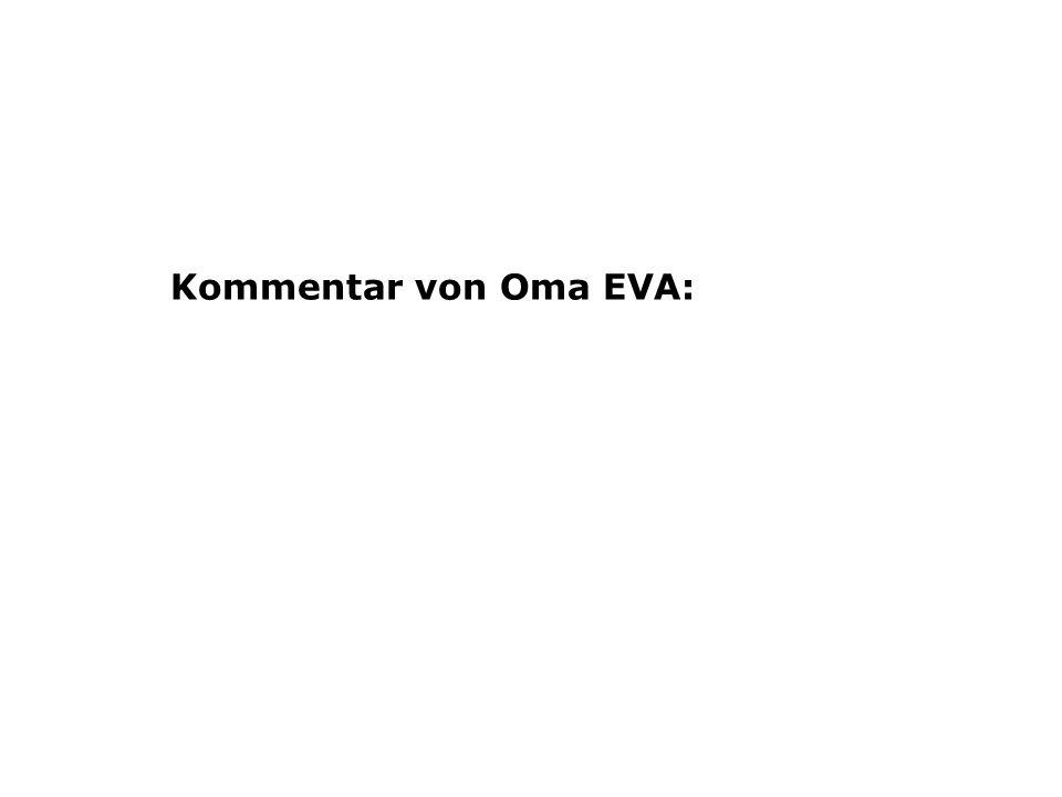 Kommentar von Oma EVA: